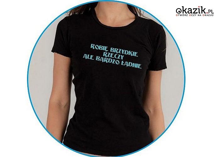 Zabawna koszulka damska z napisem! Doskonała na prezent! Najwyższa jakość!