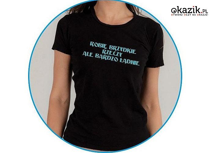 Damskie t-shirty z zabawnymi nadrukami. Doskonały na prezent pomysł na prezent. Wykonane z wysokiej jakości bawełny.